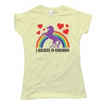 Womens I Believe In Unicorns Tee Shirt