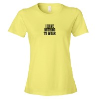 Womens I Have Nothing To Wear - Tee Shirt