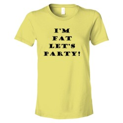 Womens I'M Fat Let'S Party - Tee Shirt