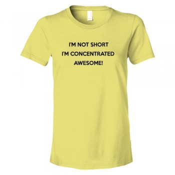 Womens I'M Not Short I'M Concentrated - Tee Shirt