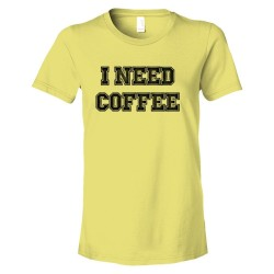 Womens I Need Coffee Coffee Drinkers Special - Tee Shirt