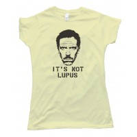 Womens Its Not Lupus - House Md Tee Shirt
