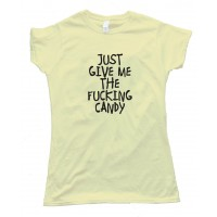 Womens Just Give Me The Fucking Candy Halloween - Tee Shirt