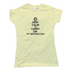 Womens Keep Calm And Carry On My Wayward Son - Tee Shirt