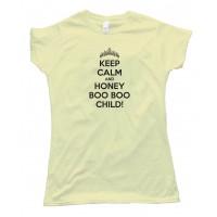 Womens Keep Calm And Honey Boo Boo Child! - Tee Shirt