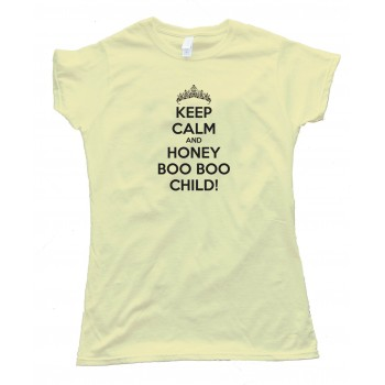 Womens Keep Calm And Honey Boo Boo Child! - Tee Shirt