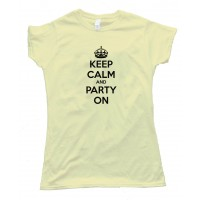 Womens Keep Calm And Party On -- Tee Shirt