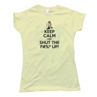 Womens Keep Calm And Shut The F#$& Up! - Tee Shirt