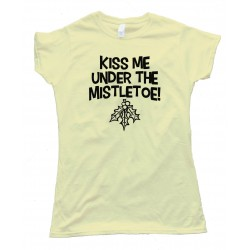 Womens Kiss Me Under The Mistletoe! Oral Sex - Tee Shirt