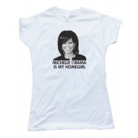 Womens Michelle Obama Is My Homegirl - Tee Shirt