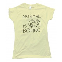 Womens Normal Is Boring Tee Shirt