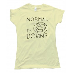 Womens Normal Is Boring Tee Shirt