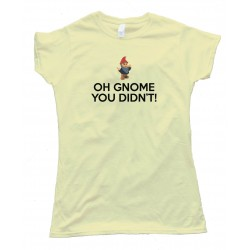 Womens Oh Gnome You Didn'T - Tee Shirt