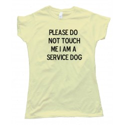 Womens Please Do Not Touch Me I Am A Service Dog - Tee Shirt