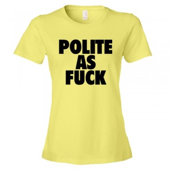 Womens Polite As Fuck - Tee Shirt