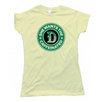 Womens She Wants The D Caffeinated Starbucks Parody - Tee Shirt