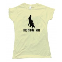 Womens This Is How I Roll Stroller - Tee Shirt