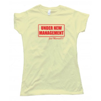 Womens Under New Management Just Married - Tee Shirt