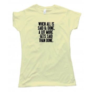 Womens When All Is Said And Done - Tee Shirt