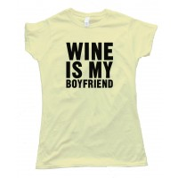 Womens Wine Is My Boyfriend - Tee Shirt