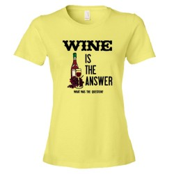 Womens Wine Is The Answer What Was The Question? - Tee Shirt