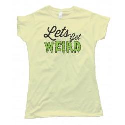 Womens Workaholics Let'S Get Weird --Tee Shirt