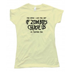 Womens You Know I Like You But If Zombies Chase Us Im Tripping You Undead - Tee Shirt