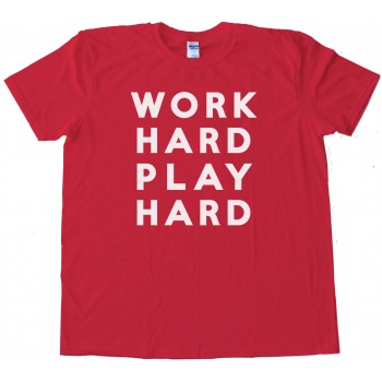 Work Hard Play Hard Tee Shirt