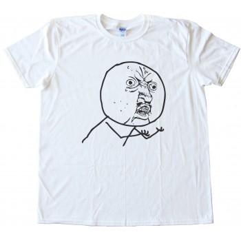 Y U No Guy Tee Shirt