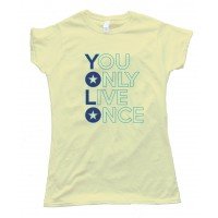 Womens Yolo - You Only Live Once - Tee Shirt