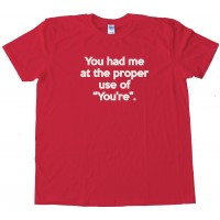 You Had Me At The Correct Use Of You'Re Tee Shirt