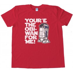 You'Re The Obi-Wan For Me R2-D2 Tee Shirt