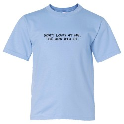 Youth Sized Don'T Look At Me The Dog Did It - Tee Shirt