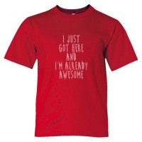 Youth Sized I Just Got Here And I'M Already Awesome - Tee Shirt