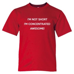 Youth Sized I'M Not Short I'M Concentrated - Tee Shirt