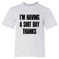 Youth Sized Im Have A Shit Day Thanks - Tee Shirt