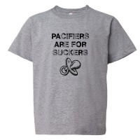 Youth Sized Pacifiers Are For Suckers - Tee Shirt