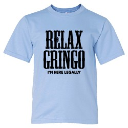 Youth Sized Relax Gringo I'M Here Legally - Tee Shirt
