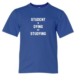 Youth Sized Student + Dying = Studying - Tee Shirt