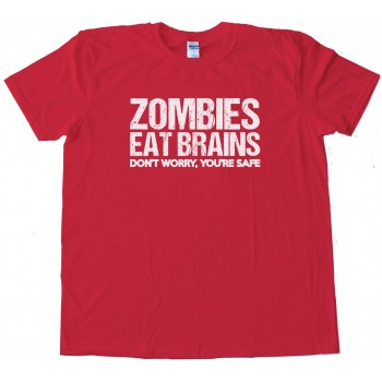 Zombies Eat Brains Don'T Worry You'Re Safe! Tee Shirt