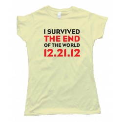Womens I Survived The End Of The World 12.21.12 - Mayan Apocalypse - Tee Shirt