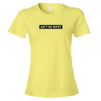 Ain'T No Wifey - Tee Shirt