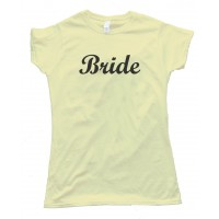 Bride Shirt For Newly Weds And Weddings - Tee Shirt