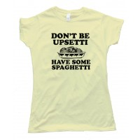 Womens Don'T Be Upsetti Have Some Spaghetti! Tee Shirt