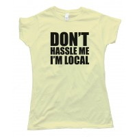Womens Don'T Hassle Me I'M Local - Baby Steps - Tee Shirt