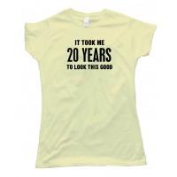 Womens 20 Years It Took Me Twenty Years To Look This Good - Tee Shirt