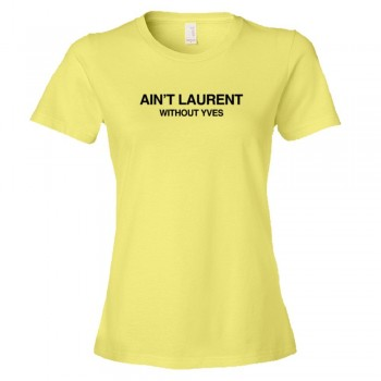 Womens Ain'T Laurent Without Yves - Tee Shirt