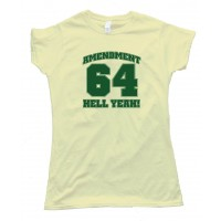 Womens Amendment 64 Hell Yeah! Marijuana Legalized In Colorado - Tee Shirt