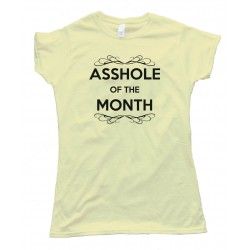 Womens Asshole Of The Month - Tee Shirt