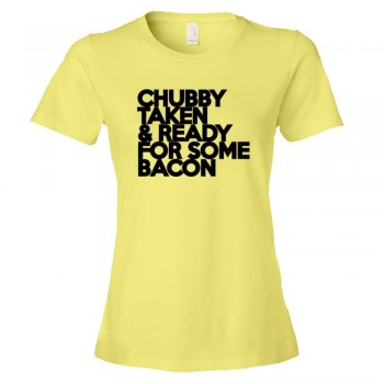 Womens Chubby Taken & Ready For Some Bacon - Tee Shirt